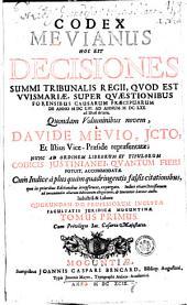 CODEX MEVIANUS HOC EST DECISIONES SUMMI TRIBUNALIS REGII, QVOD EST VVISMARIAE, SUPER QVAESTIONIBUS FORENSIBUS CAUSARUM PRAECIPUARUM DE ANNO M DC LIII. AD ANNUM M DC LXX. ad Istud delatis, Quondam Voluminibus novem: Volume 1
