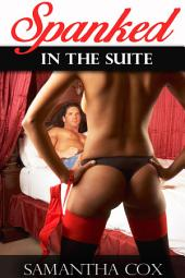 Spanked in The Suite (BDSM, MWW, spanking, threesome, female submission, initiation)