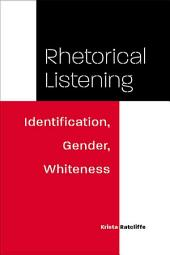 Rhetorical Listening: Identification, Gender, Whiteness