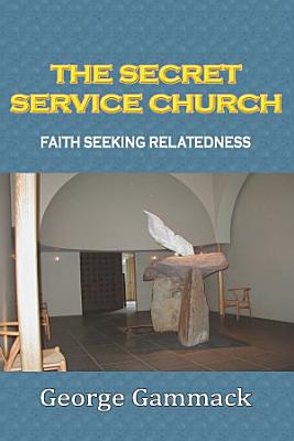 THE SECRET SERVICE CHURCH FAITH SEEKING RELATEDNESS PDF