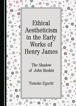 Ethical Aestheticism in the Early Works of Henry James PDF