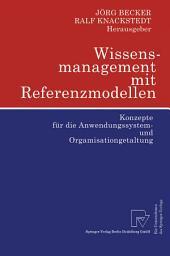 Wissensmanagement mit Referenzmodellen: Konzepte für die Anwendungssystem- und Organisationsgestaltung