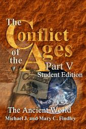 The Conflict of the Ages Student Edition V: The Ancient World
