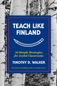 Teach Like Finland  33 Simple Strategies for Joyful Classrooms Book