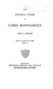 The Poetical Works of James Montgomery: With a Memoir, Volume 1