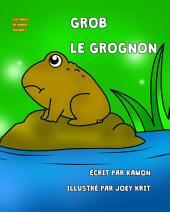 Grob le grognon: Les aventures dangereuses d'un petit crapaud qui n'avait pas d'oreilles pour les grands