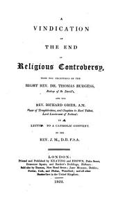A vindication of The end of religious controversy, from the exceptions of T. Burgess and R. Grier, in letters by J.M.