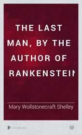 The last man, by the author of Frankenstein: Volume 3
