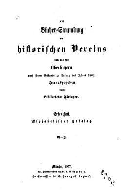 Die b  cher sammlung des Historischen Vereins von und f  r Oberbayern nach ihrem bestande zu anfang des jahres 1866 PDF