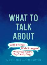 What to Talk About: With Friends, With Strangers, With Your Aunt's Boyfriend, Greg