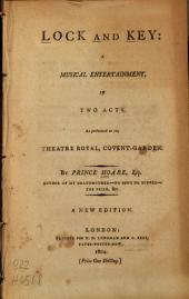 Lock and Key: A Musical Entertainment in Two Acts. As Performed at the Theatre Royal, Covent-Garden