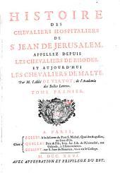 Histoire des Chevaliers Hospitaliers de S. Jean de Jerusalem,: appellez depuis les chevaliers de Rhodes, et aujourd'hui les chevaliers de Malte, Volume1