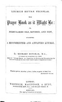 Liturgiæ Recusæ Exemplar. The Prayer Book as it might be: or, formularies, old, revised, and new, suggesting a reconstructed and amplified liturgy. By Richard Bingham