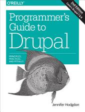 Programmer's Guide to Drupal: Principles, Practices, and Pitfalls, Edition 2