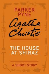 The House at Shiraz: A Parker Pyne Story