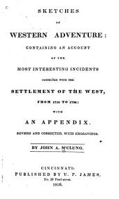 Sketches of western adventure: containing an account of the most interesting incidents connected with the settlement of the West, from 1755 to 1794: with an appendix. Revised and corrected, with engravings