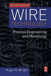 Wire Technology: Process Engineering and Metallurgy, Edition 2