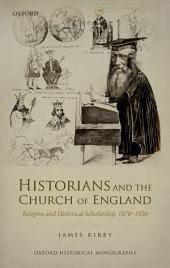 Historians and the Church of England: Religion and Historical Scholarship, 1870-1920