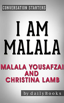 I Am Malala  by Malala Yousafzai and Christina Lamb   Conversation Starters