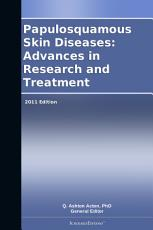 Papulosquamous Skin Diseases  Advances in Research and Treatment  2011 Edition PDF