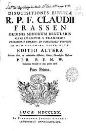 Disquisitiones biblicae ... Claudii Frassen ...: Voluminis secundi in duas partes divisi, pars prima [-secunda