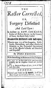 The Rector Corrected, Or Forgery Dissected and Laid Open: in Answer to E. Cockson ... His Book Falsly Called Quakerism Dissected and Laid Open ... With Something in Relation to His Pedigree