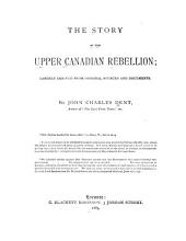The Story of the Upper Canadian Rebellion: Largely Derived from Original Sources and Documents, Volume 2