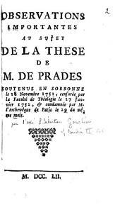 Observations importantes au sujet de la these de M. de Prades soutenue en Sorbonne le 18 novembre 1751, censurée par la Faculté de théologie le 27 janvier 1752, et condamnée par M. l'archevêque de Paris le 29 du même mois