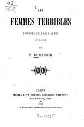 Les femmes terribles: Comédie en trois actes prose par P. Dumanoir