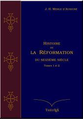 Histoire de la Réformation du seizième siècle Tomes 1 et 2