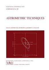 Astrometric Techniques: Proceedings of the 109th Symposium of the International Astronomical Union Held in Gainesville, Florida, U.S.A., 9–12 January 1984