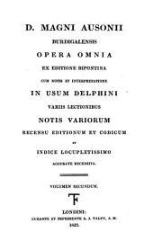 D. Magni Ausonii Burdigalensis Opera omnia: ex editione Bipontina, cum notis et interpretatione in usum Delphini, variis lectionibus, notis variorum recensu editionum et codicum et indice locupletissimo accurate recensita, Volume 2
