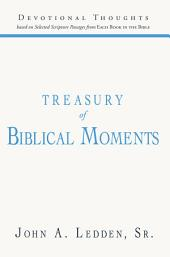 Treasury of Biblical Moments: Devotional Thoughts Based on Selected Scripture Passages from Each Book in the Bible