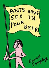 Ants Have Sex in Your Beer