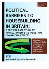 Political Barriers to Housebuilding in Britain: A Critical Case Study of Protectionism and its Industrial-commercial Effects