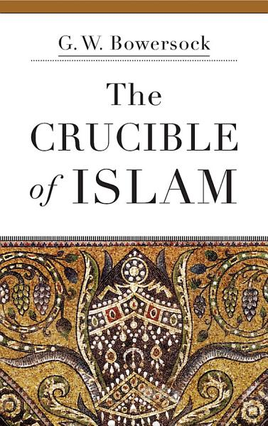 Download The Crucible of Islam Book