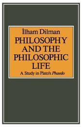 Philosophy And The Philosophic Life: A Study In Plato's Phaedo