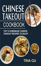 Chinese Takeout Cookbook: Top 75 Homemade Chinese Takeout Recipes To Enjoy