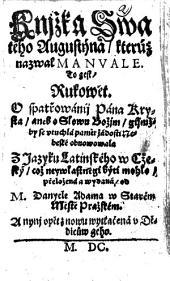 Knjžka Swatého Augustýna kterúž nazwal Manvale. To gest Rukowět. O spatřowánij Pána Krysta aneb o slowu Božjm gijmž by se vtuchlá pamět žádosti nebeské obnowowala