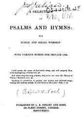 A Selection of Psalms and Hymns: for public and social worship: with various hymns for private use. [The dedicatory poem signed: B. W. N., i.e. Baptist W. Noel.]