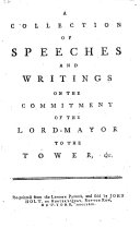 A Collection of Speeches and Writings on the Commitment of the Lord-Mayor [i.e. B. Crosby] to the Tower, &c. Reprinted from the London papers