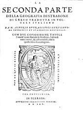 La seconda parte della Geografia di Strabone di greco tradotta in volgare italiano da M. Alfonso Buonacciuoli ... Con due copiosissime tauole l'vna de' nomi antichi & moderni, l'altra di tutti i nomi, & cose notabili, che in questo libro si contengono