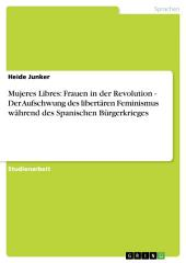 Mujeres Libres: Frauen in der Revolution - Der Aufschwung des libertären Feminismus während des Spanischen Bürgerkrieges