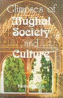 Glimpses of Mughal Society and Culture