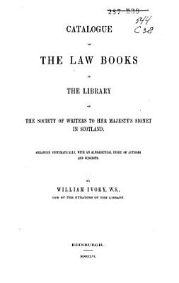 Catalogue of the Books in the Library of the Writers to Her Majesty s Signet in Scotland Classed According to Subjects