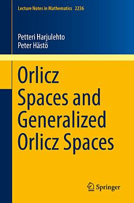 Orlicz Spaces and Generalized Orlicz Spaces PDF