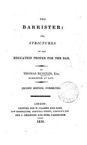 The barrister: or, Strictures on the education proper for the bar