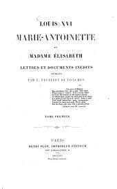 Louis XVI, Marie-Antoinette et Madame Élisabeth: lettres et documents inédits, Volume1