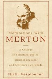 Meditations With Merton: A collage of Scripture quotes, original prayers, and Merton's own words