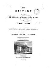 The History of the Rebellion and Civil Wars in England: To which is Now Added, an Historical View of the Affairs of Ireland, Volume 2, Part 2